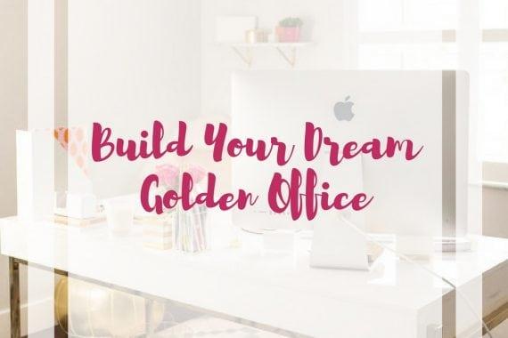 Build your Dream Golden Office