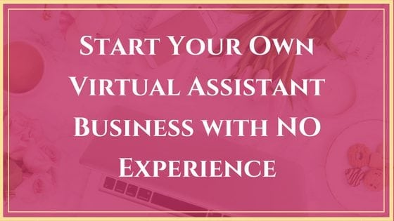 Start Your Own Virtual Assistant Business with No Experience